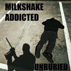 Milkshake Addicted - Unburied
